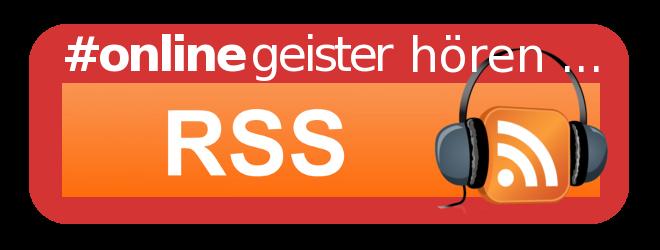 Onlinegeister hören und abonnieren über ... RSS-Feed!