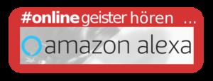 Onlinegeister hören und abonnieren über ... Amazon Alexa Flash Briefing!